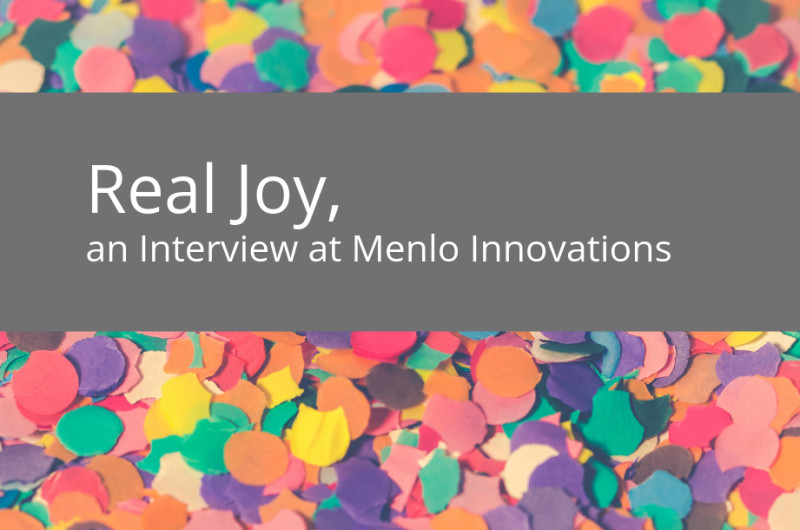 Real Joy, an Interview at Menlo Innovations